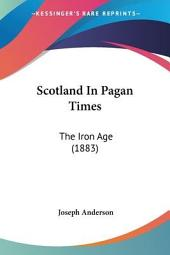 Scotland in Pagan Times: The Iron Age, Volume 1