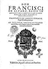 Don Francisci de Alfaro, ... Tractatus de officio fiscalis, deque fiscalibus priuilegijs. ..