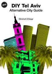 DIY Tel Aviv: Alternative City Guide 2015
