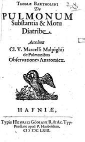 Thomae Bartholini De Pulmonum Substantia & Motu Diatribe: Accedunt Cl. V. Marcelli Malpighij de Pulmonibus Observationes Anatomicae