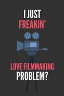 I Just Freakin  Love Filmmaking