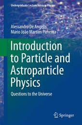 Introduction to Particle and Astroparticle Physics: Questions to the Universe
