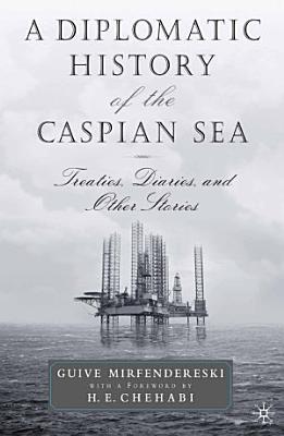 A Diplomatic History of the Caspian Sea