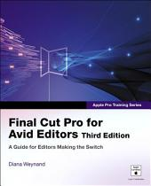 Apple Pro Training Series: Final Cut Pro for Avid Editors, Edition 3