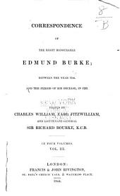 Correspondence of the Right Honourable Edmund Burke: Between the Year 1744 and the Period of His Decease, in 1797, Volume 3