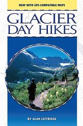 Glacier Day Hikes, Updated Edition: Now with GPS Compatible Maps