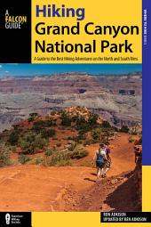 Hiking Grand Canyon National Park: A Guide to the Best Hiking Adventures on the North and South Rims, Edition 4