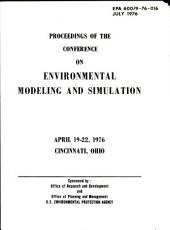 Proceedings of the Conference on Environmental Modeling and Simulation, April 19-22, 1976, Cincinnati, Ohio