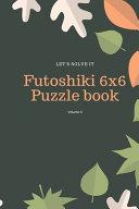 Let's Solve It! Futoshiki 6x6 Puzzle Book Volume 3