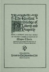 The Excellent Priviledge of Liberty and Property: Being a Reprint and Fac-simile of the First American Edition of Magna Charta, Printed in 1687