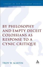 By Philosophy and Empty Deceit: Colossians as Response to a Cynic Critique