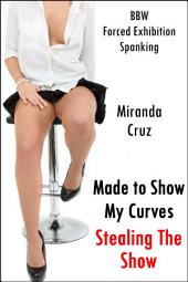 Made to Show My Curves: Stealing the Show (BBW, Public Humiliation, Forced Exhibition, Spanking)