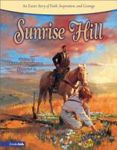 Sunrise Hill: An Easter Story of Faith, Inspiration, and Courage