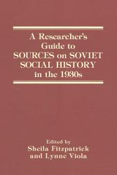 A Researcher S Guide To Sources On Soviet Social History In The 1930s Book PDF