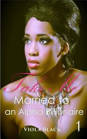 Married to an Alpha Billionaire 1 (BWWM Interracial Romance Short Stories): Take Me