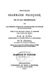 Nouvelle grammaire française: sur un plan très-méthodique, avec de nombreux exercices dʹorthographe, de syntaxe et de ponctuation : tirés de nos meilleurs auteurs, et distribués dans l'ordre des règles