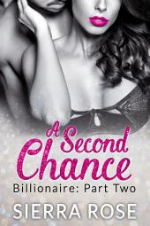 A Second Chance - Billionaire - Part 2