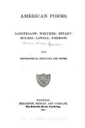 American Poems: Longfellow: Whittier: Bryant: Holmes: Lowell: Emerson: with Biographical Sketches and Notes