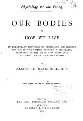 Physiology for the Young: Our Bodies; Or, How We Live. An Elementary Text-book of Physiology and Hygiene for Use in the Common Schools, with Special Reference to the Effects of Stimulants and Narcotics on the Human System
