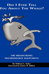Did I Ever Tell You about the Whale?, Or, Measuring Technology Maturity