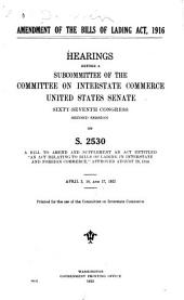 Amendment of the Bills of Lading Act, 1916: Hearings Before a Subcommittee of the Committee on Interstate Commerce, United States Senate, Sixty-seventh Congress, Second Session, on S.2530. April 3,10, and 17, 1923