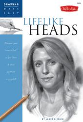 "Lifelike Heads: Discover your ""inner artist"" as you learn to draw portraits in graphite"