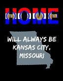 Home Will Always Be Kansas City  Missouri