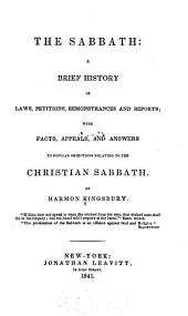 The Sabbath: a brief history of laws, petitions, remonstrances and reports, with facts, appeals, and answers to popular objections relating to the Christian Sabbath