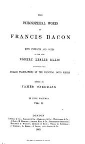 The philosophical works of Francis Bacon, with prefaces and notes by the late Robert Leslie Ellis, together with English translations of the principal Latin pieces: Volume 2