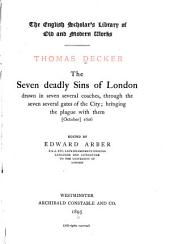 The Seven Deadly Sins of London: Drawn in Seven Several Coaches, Through the Seven Several Gates of the City; Bringing the Plague with Them