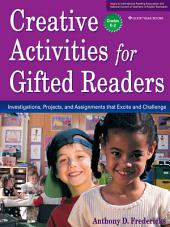 Creative Activities for Gifted Readers: Dynamic Investigations, Challenging Projects, and Energizing Assignments. Grades K-2