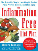 The Inflammation-Free Diet Plan: The scientific way to lose weight, banish pain, prevent disease, and slow aging by Monica Reinagel
