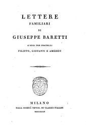 Opere di Giuseppe Baretti: Lettere familiari a' suoi tre fratelli Filippo, Giovanni e Amedeo, Volume 3