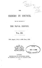 The Orders in Council for the Regulation of the Naval Service: Volume 3