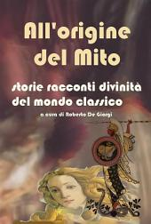 All'origine del Mito - Storie e racconti e divinità del mondo classico