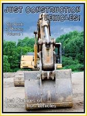 Just Construction Truck Vehicles! vol. 1: Big Book of Photographs & Construction Trucks Pictures