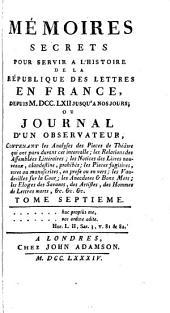 Mémoires secrets pour servir a l'histoire de la république des lettres en France, depuis MDCCLXII jusquá nos jours: ou journal d'un observateur