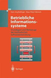 Betriebliche Informationssysteme: Grundlagen und Werkzeuge der methodischen Softwareentwicklung