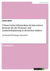Urbane Gr  ne Infrastruktur als innovatives Konzept f  r die Freiraum  und Landschaftsplanung in deutschen St  dten PDF