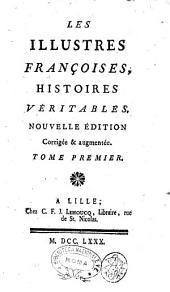 Les illustres françoises, histoires veritables ... Tome premier [-quatrieme]: Tome 1, Volume1