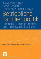 Betriebliche Familienpolitik: Potenziale und Instrumente aus multidiziplinärer Sicht