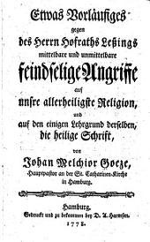 Etwas vorläufiges gegen des Herrn Hofraths Lessings mittelbare und unmittelbare feindselige Angriffe auf unsre allerheiligste Religion und auf den einigen Lehrgrund derselben, die heilige Schrift