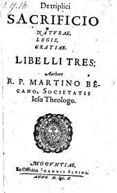 De triplici sacrificio naturae, legis, gratiae libelli III