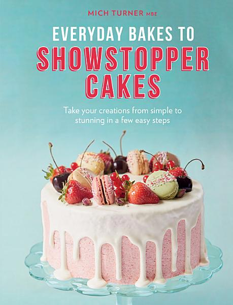 Download Everyday Bakes to Showstopper Cakes Book