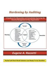 Hardening by Auditing: A Handbook for Measurably and Immediately Improving the Security Management of Any Organization