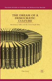 The Dream of a Democratic Culture: Mortimer J. Adler and the Great Books Idea