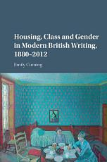 Housing  Class and Gender in Modern British Writing  1880   2012 PDF