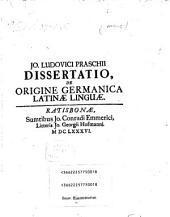 Jo. Ludovici Praschii Dissertatio de origine Germanica Latinae linguae