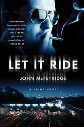 Let It Ride: A Crime Novel
