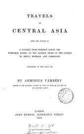 Travels in Central Asia: Being the Account of a Journey from Teheran Across the Turkoman Desert on the Eastern Shore of the Caspian to Khiva, Bokhara, and Samarcand Performed in the Year 1863